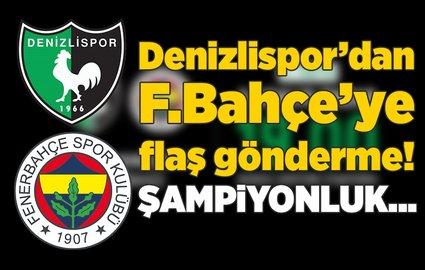 Denizlispor'dan Fenerbahçe'ye flaÅŸ gönderme!