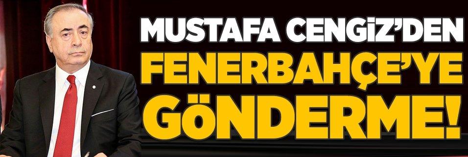 Mustafa Cengiz'den Fenerbahçe'ye gönderme!