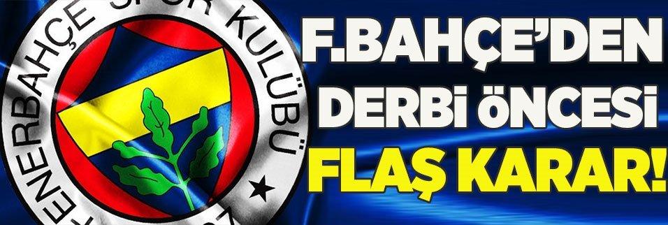 Fenerbahçe'den derbi öncesi flaş karar!