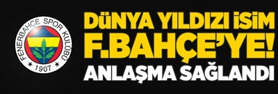 Dünya yıldızı isim Fenerbahçe'ye! Anlaşma sağlandı