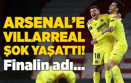 Arsenal'e UEFA'da Villarreal ÅŸoku! Final...