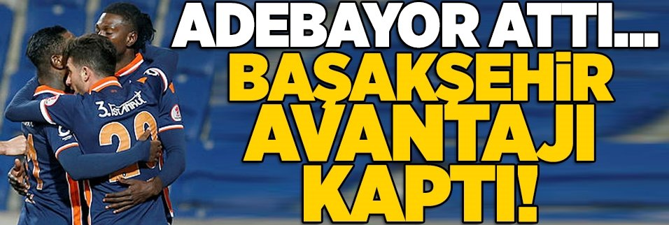 Başakşehir avantajı tek golle kaptı!