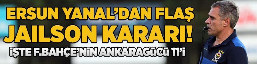 Yanal'dan flaş Jailson kararı! İşte F.Bahçe'nin Ankaragücü 11'i