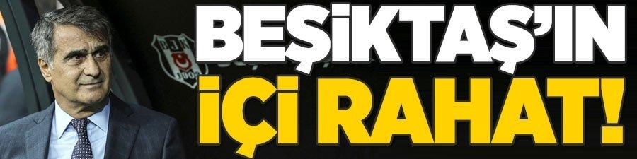 Beşiktaş'ın içi rahat