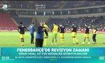 Fenerbahçe'de revizyon zamanı