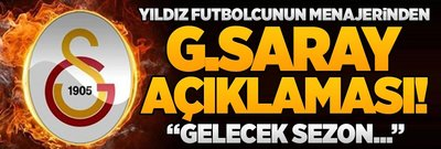 """Yıldız futbolcunun menajerinden G.Saray açıklaması! """"Gelecek sezon..."""""""