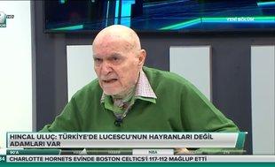 Hıncal Uluç: Türkiye'de Lucescu'nun hayranları değil adamları var