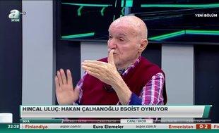 Hıncal Uluç: Hakan Çalhanoğlu egoist oynuyor