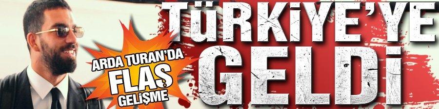 Flaş gelişme! Arda Turan Türkiye'ye geldi