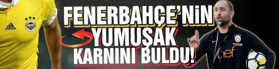 Fenerbahçe'nin yumuşak karnını buldu