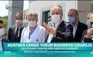 Mustafa Cengiz yoğun bakımdan çıkarıldı