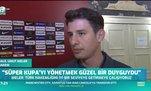 """""""Süper Kupa'yı yönetmek güzel bir duyguydu"""""""