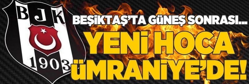 Yeni hoca Ümraniye'de! Beşiktaş'ta Güneş sonrası dönem...