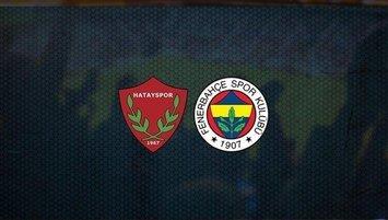 Hatayspor-Fenerbahçe | CANLI
