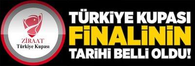Ziraat Türkiye Kupası finalinin tarihi belli oldu!