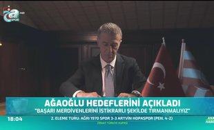 Ahmet Ağaoğlu hedeflerini açıkladı