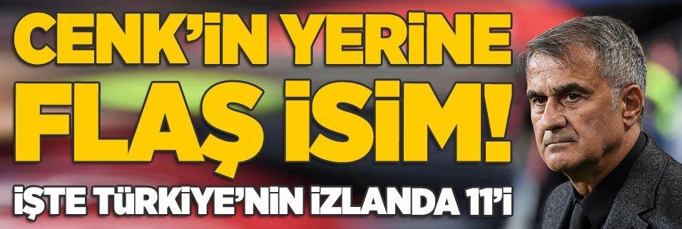 Cenk'in yerine flaş isim! İşte Türkiye'nin İzlanda 11'i