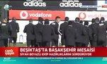 Beşiktaş'ta Başakşehir mesaisi sürüyor