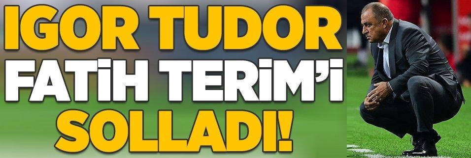 Igor Tudor Fatih Terim'i solladı!