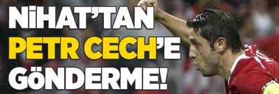 Nihat Kahveci'den Petr Cech'e gönderme