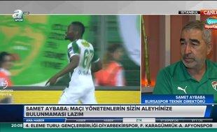 Samet Aybaba: Maçı yönetenlerin sizin aleyhinize bulunmaması lazım