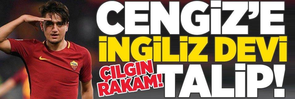 Cengiz'e İngiliz devi talip! Çılgın rakam