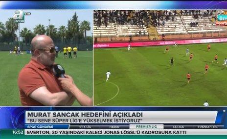 """Murat Sancak: """"Hedefimiz Süper Lig'e yükselmek"""""""