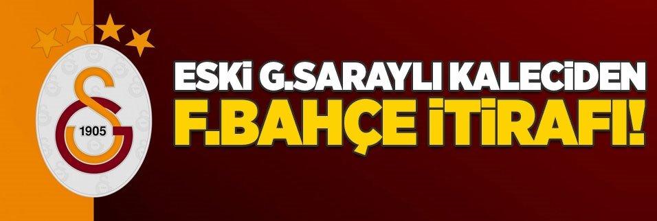 Eski Galatasaraylı kaleciden Fenerbahçe itirafı!