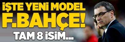 İşte yeni model Fenerbahçe! Tam 8 isim...
