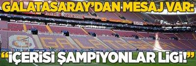 """Galatasaray'dan mesaj var: """"İçerisi Şampiyonlar Ligi!"""""""