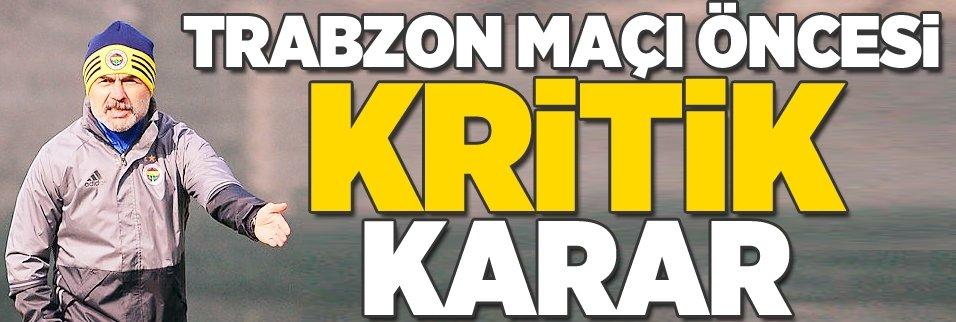Trabzonspor maçı öncesi kritik karar!