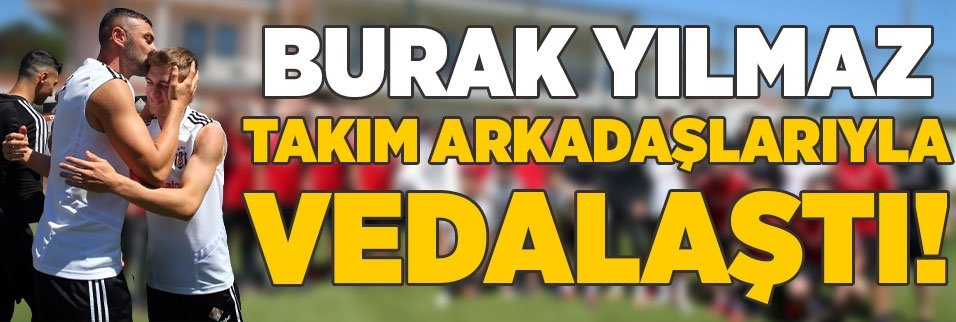 son dakika burak yilmaz takim arkadaslariyla vedalasti 1595584087925 - Son dakika: Beşiktaş'ın Gençlerbirliği maçı kafilesi belli oldu!