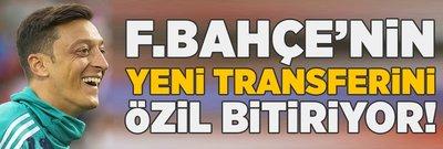 F.Bahçe'nin transferini Mesut Özil bitiriyor!