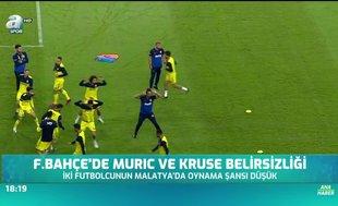 Fenerbahçe'de Muriç ve Kruse belirsizliği