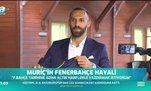 """Muriç: """"Dedem sayesinde Fenerbahçeli oldum"""""""