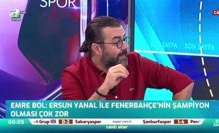 Emre Bol: Ali Koç Ersun Yanal'ı takımın başına zoraki getirdi