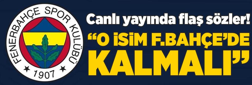 """Canlı yayında flaş sözler! """"O isim F.Bahçe'de kalmalı"""""""