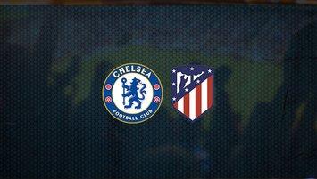 Chelsea - Atletico Madrid maçı saat kaçta ve hangi kanalda?