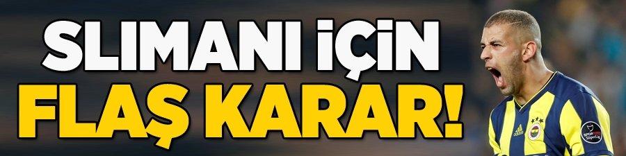 Fenerbahçe'de flaş Slimani kararı!