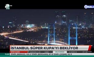 İstanbul Süper Kupa'yı bekliyor
