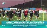 Antalyaspor - Beşiktaş maçına doğru