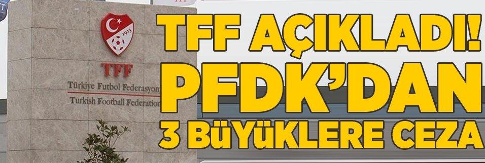 PFDK kararları açıkladı! Üç büyükler...