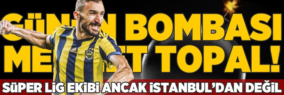Günün bombası Mehmet Topal! Süper Lig ekibi ancak İstanbul'dan değil...