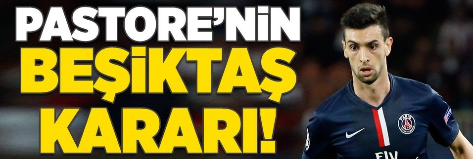 Pastore'nin Beşiktaş kararı