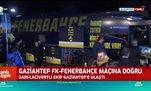 Fenerbahçe Gaziantep'e ulaştı
