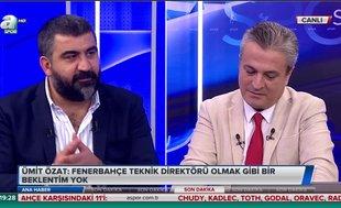 Ümit Özat: Fenerbahçe Teknik Direktörü olmak gibi bir beklentim yok ama hayalim var