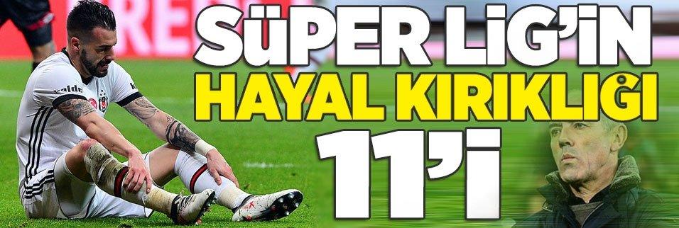 Süper Lig'in hayal kırıklığı 11'i
