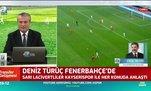 """""""Deniz Türüç için Fenerbahçe ile anlaştık"""""""