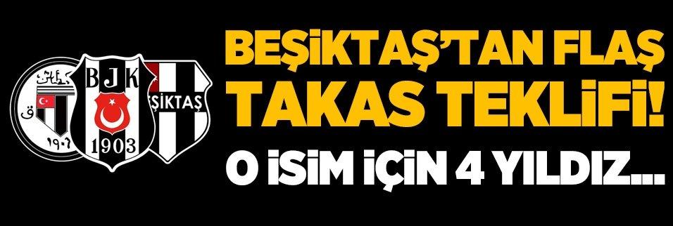 Beşiktaş'tan flaş takas teklifi! O isim için 4 yıldız...