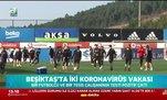 Beşiktaş'ta iki corona virüsü vakası